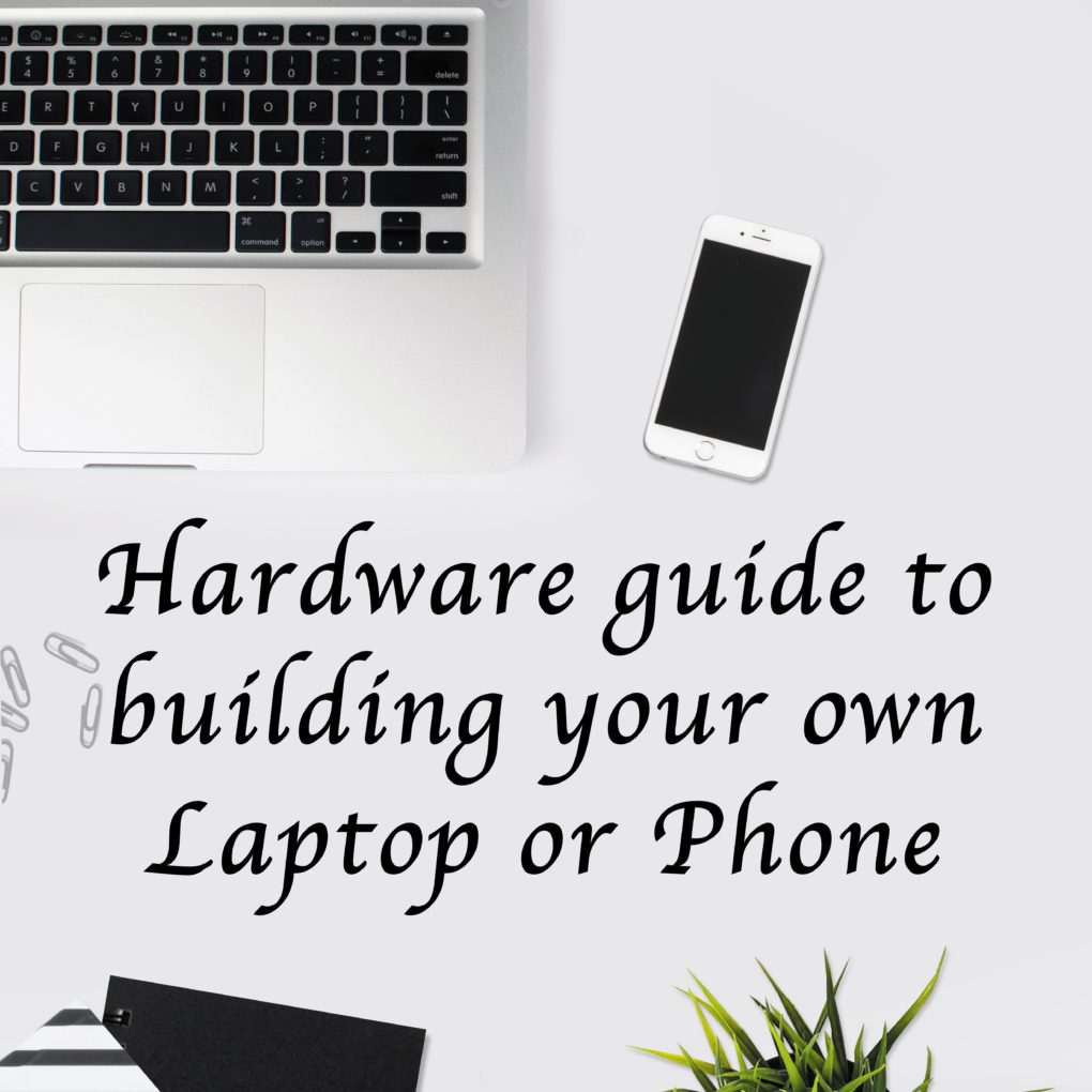 Hardware guide to building your own Laptop or Phone - JMoon